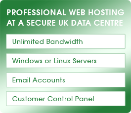 Professional Web Hosting at a secure UK Data Centre - Unlimited bandwidth, WIndows or Linux Servers, Email Accounts, Customer Control Panel